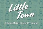 YoYo Games launches Little Town, an interactive game-making tutorial, that teaches students game design with GameMaker Studio 2